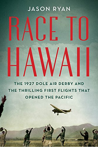 Price comparison product image Race to Hawaii: The 1927 Dole Air Derby and the Thrilling First Flights That Opened the Pacific