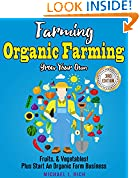 #6: Farming: Organic Farming - Grow Your Own: Fruits, & Vegetables! Plus Start An Organic Farm Business. (Green Living, Homesteading, Self Sufficiency)