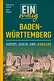 Einmalig Baden-Württemberg. 150 Besonderheiten und Kuriositäten. Ein Badener und ein Schwabe präsentieren Highlights zwischen Tradition und Moderne, die es nur im Ländle gibt.