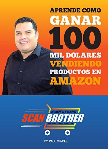 Scanbrother Aprende Como Ganar 100 mil Dolares Vendiendo Productos en Amazon