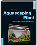 Aquascaping-Fibel: Modernes Aquariendesign leicht...