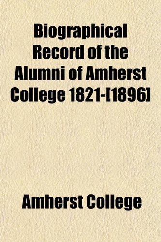 Biographical Record of the Alumni of Amherst College 1821-[1896]