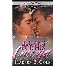 Burning For His Omega: M/M Non-Shifter Alpha/Omega MPREG (Cafe Om Book 4) (English Edition)