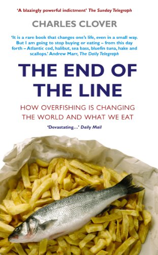 The End Of The Line: How Overfishing Is Changing the World and What We Eat (English Edition) por Charles Clover