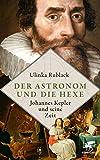Der Astronom und die Hexe: Johannes Kepler und seine Zeit - Ulinka Rublack