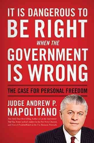 [(It Is Dangerous to Be Right When the Government Is Wrong: The Case for Personal Freedom)] [Author: Andrew P Napolitano] published on (October, 2011)