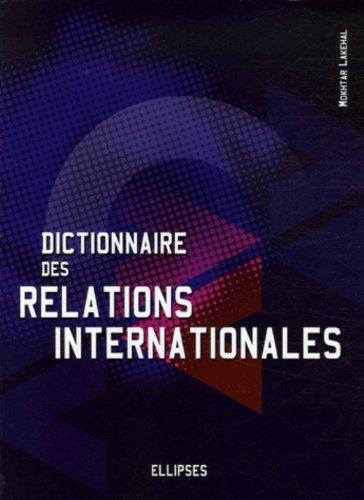 Dictionnaire des relations internationales : L'outil indispensable pour comprendre la nature et les enjeux des liens entre les nations