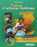 Telecharger Livres Pratique d Actions Motrices pour les Enfants Jusqu a 7 Ans (PDF,EPUB,MOBI) gratuits en Francaise