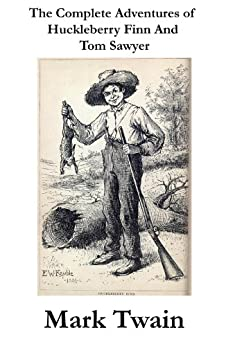 The Complete Adventures of Huckleberry Finn And Tom Sawyer (Unabridged) by [Twain, Mark]