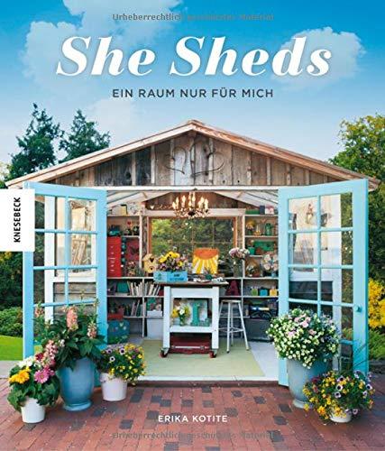She Sheds (Deutsche Ausgabe): Ein Raum nur für mich. Hütte, Gartenhäuschen oder Hideaway selbst...