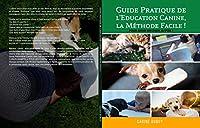 Guide Pratique De L'education Canine,: La Methode Facile ! Pour Avoir Un Chien Au Poil !