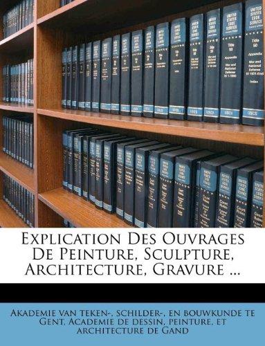 Explication Des Ouvrages De Peinture, Sculpture, Architecture, Gravure ...