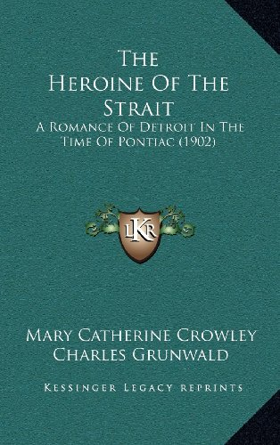 the-heroine-of-the-strait-a-romance-of-detroit-in-the-time-of-pontiac-1902