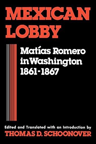 Mexican Lobby: Matias Romero in Washington 1861-1867