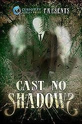 Curiosity Quills Presents: Cast No Shadows