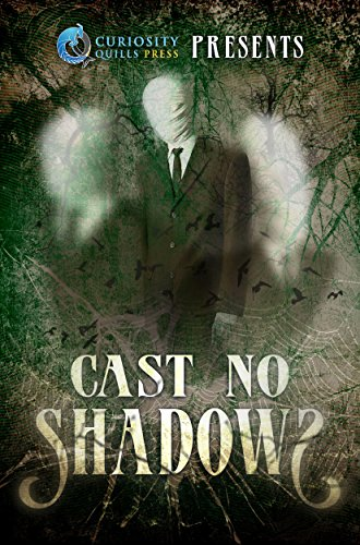 Curiosity Quills Presents: Cast No Shadows by [Elizabeth, Jordan, McFadden, Derek, DeLeesie, Grace M., Pasco, Ashley, Dorantes, Al, Quinn, Kae P., Cozza, Tracina, Talty, Heather, McNally, James, Slade, Gloria, Raggio, C.K., Plant, A.F., Pomeroy, W.K., Zumchak, A. Elizabeth, Murphy, Misha, Scharf, Joan O., Green, Nicole, Czarnota, Lorna MacDonald, Mortis, Jeremy, Gale, Amy L., Oak, Lisa, Pond, Rachel, Eagar, Grant, Weze, Clare, Jauregui, Molly, Baker, Christine]