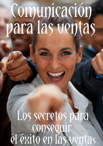 Comunicación para las Ventas.Los secretos para conseguir el éxito en las ventas por Karding