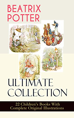 BEATRIX POTTER Ultimate Collection - 22 Children's Books With Complete Original Illustrations: The Tale of Peter Rabbit, The Tale of Jemima Puddle-Duck, ... of Tom Kitten and more (English Edition)