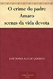 O crime do padre Amaro scenas da vida devota (Portuguese Edition)