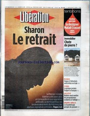LIBERATION [No 7671] du 06/01/2006 - TENTATIONS - INVITEE SPECIALE - LA DESIGNER MATALI CRASSET - SHARON - LE RETRAIT - IMMOBILIER - CHUTE DE PIERRE ? - VAGUE D'ATTENTATS ANTICHIITES EN IRAK - LA GRIPPE AVIAIRE FRAPPE LA TURQUIE - ROBIEN VEUT METTRE LES PROGRAMMES SCOLAIRES A L'ALLEGE - LA GUADELOUPE GORGEE DE POISON.