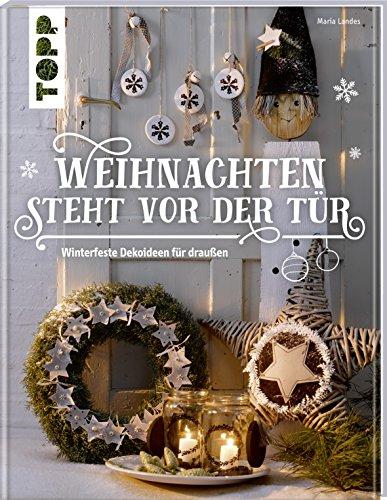 Weihnachten steht vor der Tür: Winterfeste Deko für draußen: Eins, zwei, drei, vier - dekoriert wird vor der Tür! Stimmungsvolle Dekorationen für Terrasse, Garten und Balkon