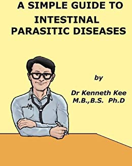 A Simple Guide To Intestinal Parasitic Diseases (a Simple Guide To Medical Conditions) por Kenneth Kee