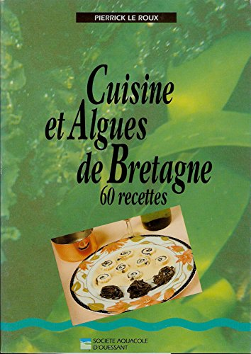Cuisine et algues de Bretagne 60 recettes