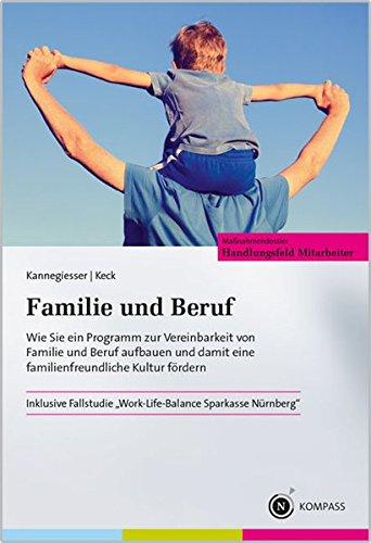 Familie und Beruf (inkl. Fallstudie Work-Life-Balance Sparkasse Nürnberg): Wie Sie ein Programm zur Vereinbarkeit von Familie und Beruf aufbauen und damit eine familienfreundliche Kultur fördern.