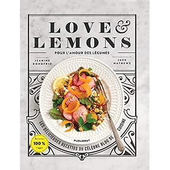 Love & Lemons: Le cuisine des légumes inspirante, saine et gourmande