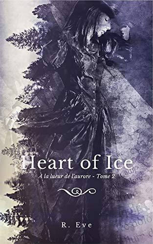 Heart of Ice : A la lueur de l'aurore - Tome 2 par R. Eve