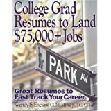 College Grad Resumes to Land $75,000+ Jobs: Great Resumes to Fast Track your Career by Wendy S. Enlow (2004-12-13)