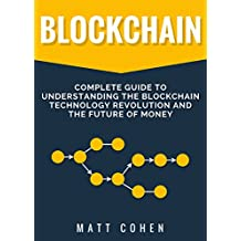 Blockchain: Complete Guide To Understanding The Blockchain Technology Revolution And The Future Of Money (English Edition)