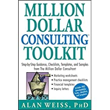 "[(Million Dollar Consulting Toolkit : Step-by-step Guidance, Checklists, Templates and Samples from ""The Million Dollar Consultant"")] [By (author) Alan Weiss] published on (November, 2005)"