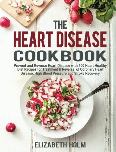 the-heart-disease-cookbook-prevent-and-reverse-heart-disease-with-100-heart-healthy-diet-recipes-for