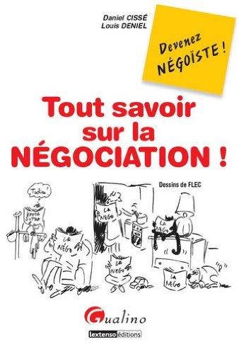 Tout savoir sur la négociation ! : Quelques petits secrets pour mener toutes vos négociations à bon port par Daniel Cissé