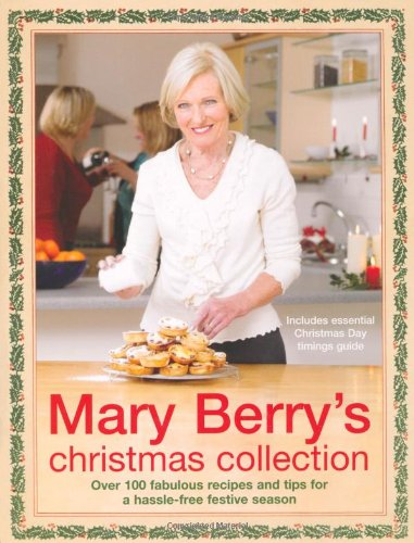 Mary Berry's Christmas Collection: Over 100 Fabulous Recipes and Tips for a Trouble-free Festive Season