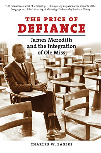 The Price Of Defiance James Meredith And The Integration Of Ole Miss