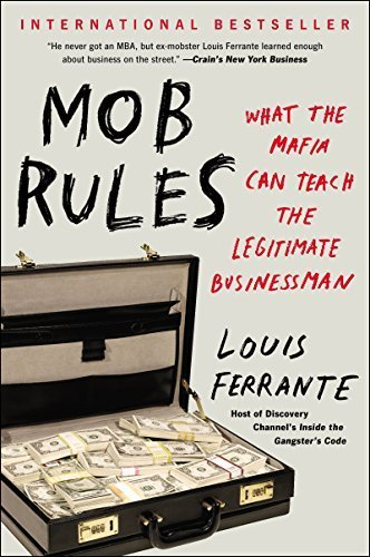 Mob Rules: What the Mafia Can Teach the Legitimate Businessman 1st edition by Ferrante, Louis (2011) Hardcover