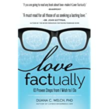 Love Factually: 10 Proven Steps from I Wish to I Do by Duana Welch (2015-01-07)