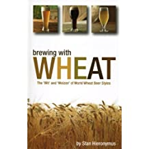 Brewing with Wheat: The 'Wit' & 'Weizen' of World Wheat Beer Styles (Brewing Technology) by Hieronymus, Stan (2010)