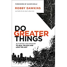 Do Greater Things: Activating the Kingdom to Heal the Sick and Love the Lost (English Edition)