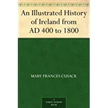 An Illustrated History of Ireland from AD 400 to 1800 (English Edition)
