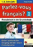 Parlez-vous francais? / 1.-2. Schuljahr: Erster spielerischer Umgang mit der neuen Fremdsprache