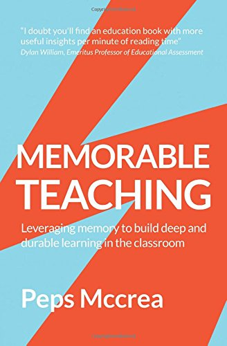 Memorable Teaching: Leveraging memory to build deep and durable learning in the classroom (High Impact Teaching)