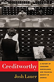 Creditworthy: A History of Consumer Surveillance and Financial Identity in America (Columbia Studies in the History of U.S. Capitalism) by [Lauer, Josh]