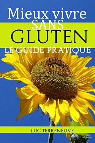 Mieux vivre sans gluten: Guide pratique et recettes pour manger sans gluten
