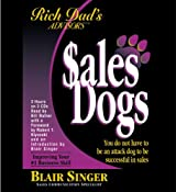 Rich Dad's Advisors: SalesDogs®: You Do Not Have to Be an Attack Dog to Be Successful in Sales