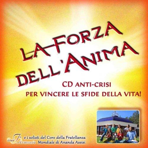 La Forza Dell'anima (Cd anti-crisi per vincere le sfide della vita, con I solisti del Coro della Frattellanza Mondiale di Arnada Assisi) [Explicit]