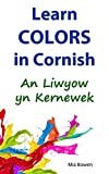 Learn Colors in Cornish: An Liwyow yn Kernewek (Learn Cornish Book 4) (Cornish Edition)