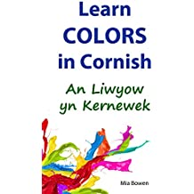Learn Colors in Cornish: An Liwyow yn Kernewek (Learn Cornish Book 4) (Cornish Edition)